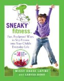 Healthy Family: The Authors of Sneaky Fitness Dish on Kids and Fitness