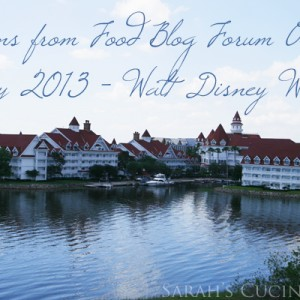A Look Back on Food Blog Forum at Walt Disney World, 2013 Edition