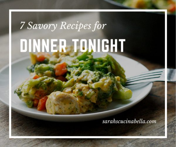 7 Savory Ideas for Dinner Tonight