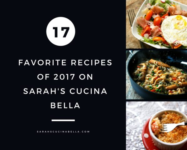 17 Favorite Recipes of 2017 on Sarah's Cucina Bella