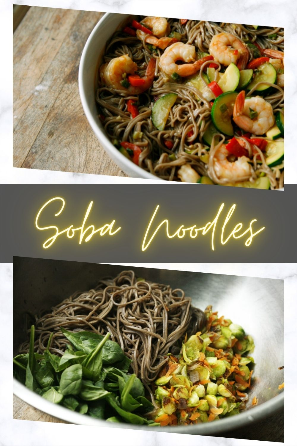 "This image has a light gray marble background and shows the words ""soba noodles"" along with two photos of soba noodle recipes — one in progress and one completed."